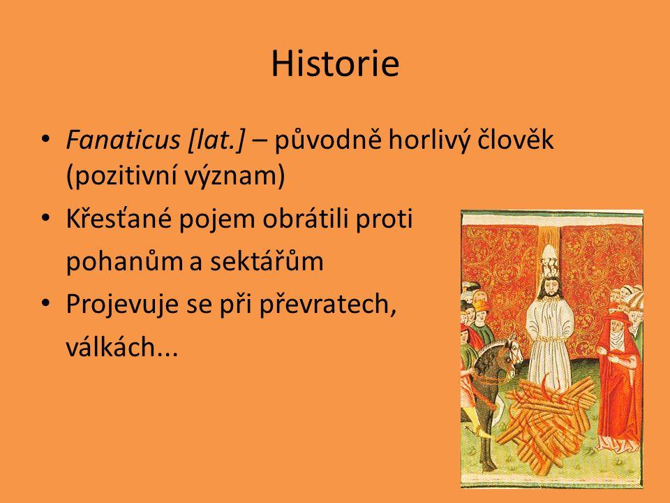 Historie Fanaticus [lat.] – původně horlivý člověk (pozitivní význam)